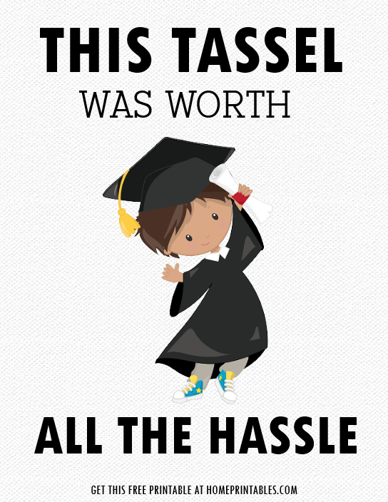 this tassel is worth the hassle graduation printable